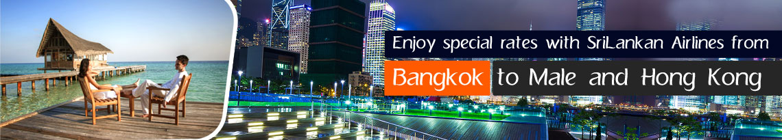 Enjoy special rates with SriLankan Airlines from Bangkok to Male and Hong Kong
